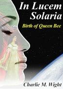 In Lucem Solaria: Birth of Queen Bee