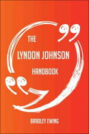 The Lyndon Johnson Handbook - Everything You Need To Know About Lyndon Johnson