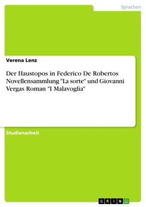 Der Haustopos in Federico De Robertos Novellensammlung 'La sorte' und Giovanni Vergas Roman 'I Malavoglia'【電子書籍】[ Verena Lenz ]