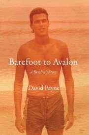 Barefoot to Avalon A Brother's Story【電子書籍】[ David Payne ]