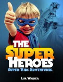 The Superheroes-Super-kids Adventures Vol.1: A Short stories Compilation of the adventures of Super kids act…