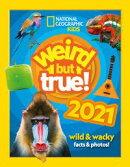 Weird but true! 2021: wild & wacky facts & photos! (Weird but true)