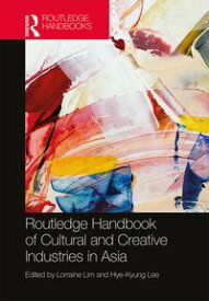 Routledge Handbook of Cultural and Creative Industries in Asia【電子書籍】