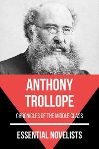 EssentialNovelists-AnthonyTrollopechroniclesofthemiddleclass