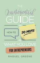 The Quintessential Guide on How to Do More of What you Love for Entrepreneurs
