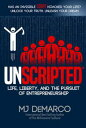 UNSCRIPTEDLife, Liberty, and the Pursuit of Entrepreneurship【電子書籍】[ MJ DeMarco ]