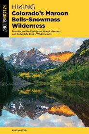 Hiking Colorado's Maroon Bells-Snowmass WildernessPlus the Hunter-Fryingpan, Mount Massive, and Collegiate Peaks Wildernesses【電子書籍】[ Erik Molvar ]