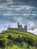 Un popolo tra storia e leggenda: i Celti