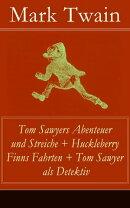 Tom Sawyers Abenteuer und Streiche + Huckleberry Finns Fahrten + Tom Sawyer als Detektiv