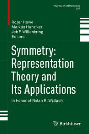 Symmetry: Representation Theory and Its ApplicationsIn Honor of Nolan R. Wallach【電子書籍】