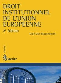 Droit institutionnel de l'Union europ?enne【電子書籍】[ Sean Van Raepenbusch ]
