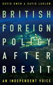 British Foreign Policy After BrexitAn Independent Voice【電子書籍】[ David Owen ]