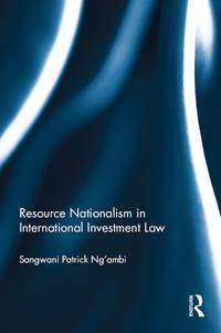 Resource Nationalism in International Investment Law【電子書籍】[ Sangwani Patrick Ng'ambi ]
