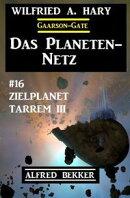 Das Planeten-Netz 16 - Zielplanet Tarrem III