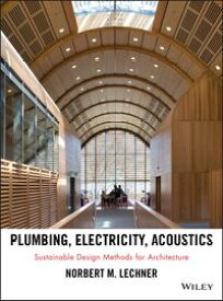 Plumbing, Electricity, AcousticsSustainable Design Methods for Architecture【電子書籍】[ Norbert M. Lechner ]