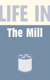 Life in the Mill【電子書籍】[ Anthony Burton ]