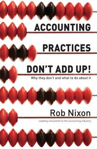 Accounting Practices Don't Add Up!Why They Don't and What to Do About It【電子書籍】[ Rob Nixon ]