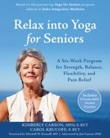 Relax into Yoga for SeniorsA Six-Week Program for Strength, Balance, Flexibility, and Pain Relief【電子書籍】[ Jim Carson, PhD ]