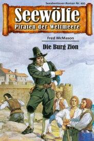 Seew?lfe - Piraten der Weltmeere 495Die Burg Zion【電子書籍】[ Fred McMason ]