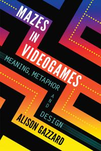 Mazes in VideogamesMeaning, Metaphor and Design【電子書籍】[ Alison Gazzard ]