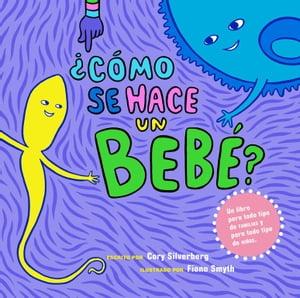 ?C?mo se hace un beb??Spanish Language Edition【電子書籍】[ Cory Silverberg ]
