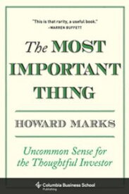 The Most Important ThingUncommon Sense for the Thoughtful Investor【電子書籍】[ Howard Marks ]