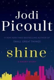 Shine (Short Story)A Short Story【電子書籍】[ Jodi Picoult ]