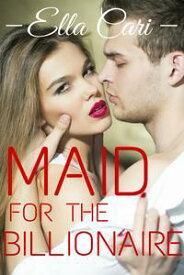 Maid for the Billionaire【電子書籍】[ Ella Cari ]