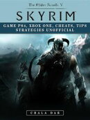 Elder Scrolls V Skyrim Game PS4, Xbox One, Cheats, Tip Strategies Unofficial