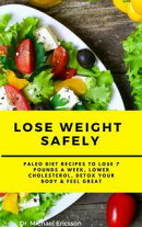 Lose Weight Safely: Paleo Diet Recipes to Lose 7 Pounds a Week, Lower Cholesterol, Detox Your Body & Feel Gr…