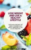 Lose Weight and Live a Healthy Lifestyle: Keto Diet Recipes to Lose 5 Pounds In 5 Days, Burn Belly Fat & Liv…