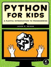 Python for Kids A Playful Introduction To Programming【電子書籍】[ Jason Briggs ]