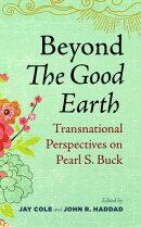 Beyond The Good Earth