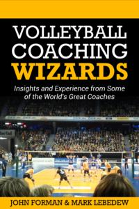 Volleyball Coaching WizardsInsights and experience from some of the world's best coaches【電子書籍】[ John Forman ]