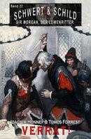 Schwert und Schild ? Sir Morgan, der Löwenritter Band 22: Verrat!