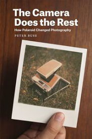 The Camera Does the RestHow Polaroid Changed Photography【電子書籍】[ Peter Buse ]
