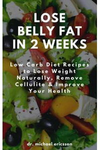 LoseBellyFatin2Weeks:LowCarbDietRecipestoLoseWeightNaturally,RemoveCellulite&ImproveYourHealth