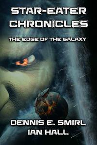Star-Eater Chronicles Trilogy. Volume 1 The Edge of the Galaxy【電子書籍】[ Dennis E. Smirl ]
