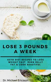 Lose 3 Pounds a Week: Keto Diet Recipes to Lose Weight Fast, Burn Belly Fat & Look Beautiful