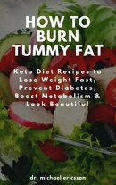 How to Burn Tummy Fat: Keto Diet Recipes to Lose Weight Fast, Prevent Diabetes, Boost Metabolism & Look Beau…