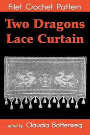 Two Dragons Lace Curtain Filet Crochet PatternComplete Instructions and Chart【電子書籍】[ Claudia Botterweg ]