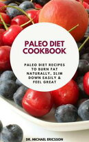 Paleo Diet Cookbook: Paleo Diet Recipes to Burn Fat Naturally, Slim Down Easily & Feel Great