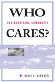 Who Cares?Rediscovering Community【電子書籍】[ David B Schwartz ]