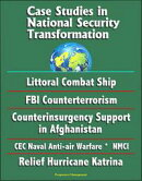 Case Studies in National Security Transformation: Littoral Combat Ship, FBI Counterterrorism, Counterinsurge…