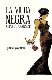 La Viuda NegraReina De Ar?nzazu【電子書籍】[ Daniel Valentino ]