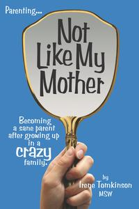 Not Like My Mother: Becoming a sane parent after growing up in a CRAZY family.【電子書籍】[ Irene Tomkinson ]