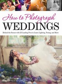 HowtoPhotographWeddingsBehindtheSceneswith25LeadingProstoLearnLighting,PosingandMore