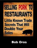 Selling Pork to Restaurants: Little Known Trade Secrets That Will Double Your Sales