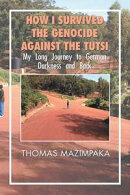 How I Survived the Genocide Against the Tutsi