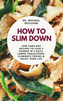 How to Slim Down: Low Carb Diet Recipes to Lose 5 Pounds In 5 Days, Lower Cholesterol, Eliminate Toxins & En…